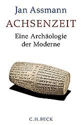 Achsenzeit: Eine Archäologie der Moderne