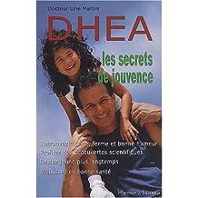 DHEA, les secrets de jouvence. : Retrouvez vitalité, forme et bonne humeur, profitez des découvertes scientifiques, restez jeune plus longtemps, vieillissez en bonne santé