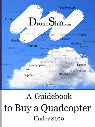 DroneShift.com: A Guidebook to Buy a Quadcopter Under 100 (English Edition)