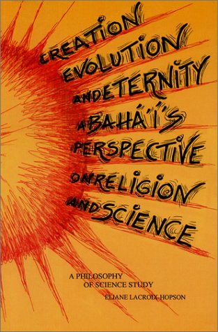 Creation, Evolution and Eternity: A Baha't Perspective on Religion and Science por Eliane Lacroix-Hopson