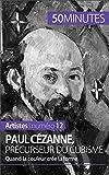 Paul Cézanne, précurseur du cubisme: Quand la couleur crée la forme (Artistes t. 12)