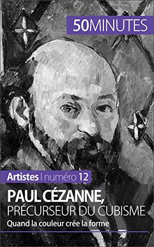 Paul Cézanne, précurseur du cubisme: Quand la couleur crée la forme (Artistes t. 12) par Delphine Gervais de Lafond