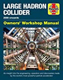 #8: Large Hadron Collider Owners' Workshop Manual: 2008 onwards - An insight into the engineering, operation and discoveries made by the world's most powerful particle accelerator (Haynes Manuals)