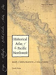 Historical Atlas of the Pacific Northwest: Maps of Exploration and Discovery: British Columbia, Washington, Oregon, Alaska, Yukon by Derek Hayes (1999-09-28)