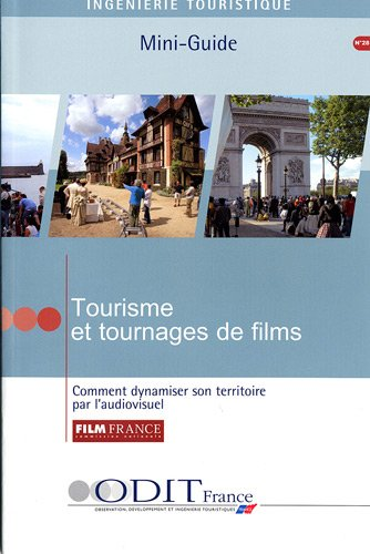 Tourisme et tournages de films Comment dynamiser son territoire par l'audiovisuel (n.28)