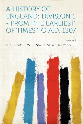A History of England: Division 1 - From the Earliest of Times to A.D. 1307 Volume 1