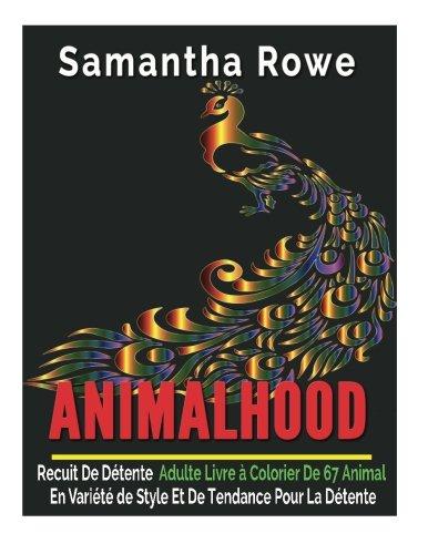 Animalhood: Recuit De Détente Adulte Livre à Colorier De 67 Animal En Variété de Style Et De Tendance Pour La Détente par Samantha Rowe