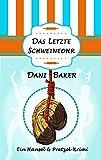 Das letzte Schweineohr: (Chicklit-Krimi) (Hansel & Pretzel-Krimi 4) von Dani Baker