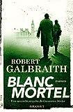 Blanc mortel : roman / Robert Galbraith | Galbraith, Robert (1965-....). Auteur