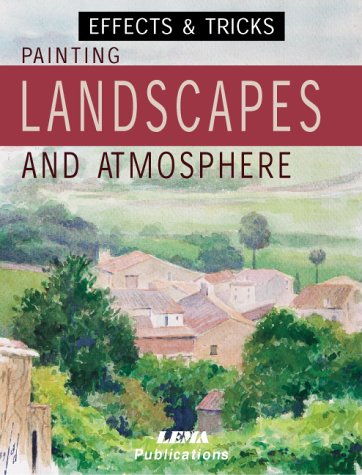 Painting Landscapes and Atmosphere: Effects and Tricks (Effects & tricks) por J.M. Parramon
