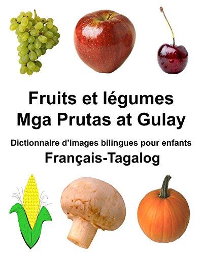 Français-Tagalog Fruits et légumes/Mga Prutas at Gulay Dictionnaire d'images bilingues pour enfants par Richard Carlson Jr.
