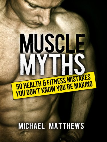 Muscle Myths: 50 Health & Fitness Mistakes You Don't Know You're Making (The Build Muscle, Get Lean, and Stay Healthy Series Book 3) (English Edition)
