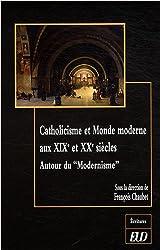Catholicisme et Monde moderne au XIXe et XXe siècles : Autour du
