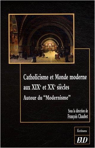 Catholicisme et Monde moderne au XIXe et XXe siècles : Autour du Modernisme