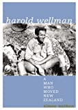 Harold Wellman: A Man Who Moved New Zealand