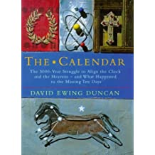 The Calendar: The 5000-year Struggle to Align the Clock and the Heavens, and What Happened to the Missing Ten Days