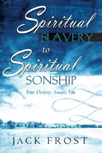 Spiritual Slavery to Spiritual Sonship: Your Destiny Awaits You by Frost, Jack Published by Destiny Image Publishers (2013)