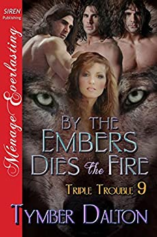 By the Embers Dies the Fire [Triple Trouble 9] (Siren Publishing Menage Everlasting) di [Dalton, Tymber]