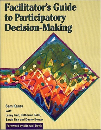 Facilitator's Guide to Participatory Decision-Making by Sam Kaner (1998-07-01)