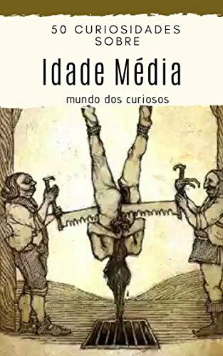 50 Curiosidades Sobre a Idade Média (Portuguese Edition) por Editora Mundo dos Curiosos