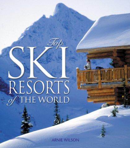 Top Ski Resorts of the World por Arnie Wilson