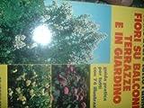 Come avere tutto l'anno fiori su balconi, terrazze e in giardino. Guida pratica per tutti con 74 illustrazioni