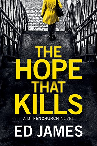 The Hope That Kills (A DI Fenchurch Novel Book 1) by [James, Ed]