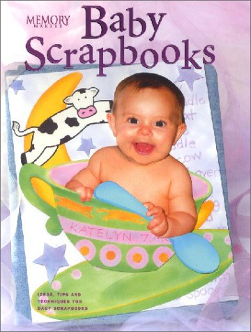 Baby Scrapbooks: Ideas, Tips, and Techniques for Baby Scrapbooks (Memory makers) (Memory Makers Magazine)