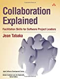 Collaboration Explained: Facilitation Skills for Software Project Leaders (Agile Software Development Series)