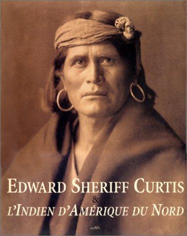 Edward Sheriff Curtis & l'Indien d'Amrique du Nord