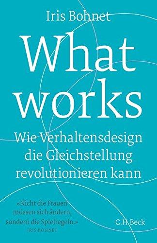 Preisvergleich Produktbild What works: Wie Verhaltensdesign die Gleichstellung revolutionieren kann