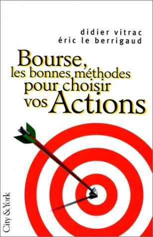 BOURSE : LES BONNES METHODES POUR CHOISIR VOS ACTIONS par Didier Vitrac, Eric Le Berrigaud