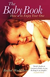 The Baby Book: How to Enjoy Year One by Rachel Waddilove (2006-10-01)