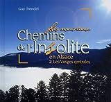Les nouveaux chemins de l'insolite en Alsace : Volume 2, Les Vosges centrales
