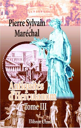 Antiquités d'Herculanum, ou Les plus belles peintures antiques, et les marbres, bronzes, meubles, etc. etc. trouvés dans les excavations d'Herculanum, ... et Pompeia: Gravées par F. A. David. Tome 3