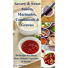 Savory & Sweet Sauces, Marinades, Condiments & Gravies: 500 Recipes for Meats, Pasta, Seafood, Vegetables & Desserts! (Southern Cooking Recipes Book 34) (English Edition)