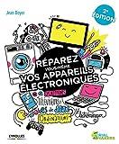 Réparez vous-même vos appareils électroniques - Smartphones, téléviseurs, consoles de jeux, ordinateurs, électroménager...