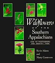 Wildflowers of the Southern Appalachians: How to Photograph and Identify Them by Kevin Adams (1996-03-03)