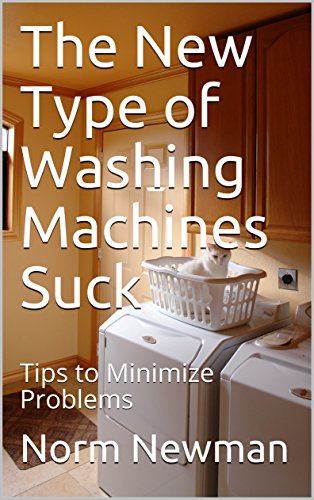 The New Type of Washing Machines Suck: Tips to Minimize Problems (English Edition)