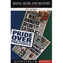 Bhoys, Bears and Bigotry: Rangers, Celtic and the Old Firm in the New Age of Globalised Sport by W. H. Murray (25-Sep-2003) Paperback