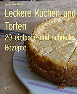 leckere kuchen und torten 20 einfache und schnelle rezepte german edition ebook jasmin petra. Black Bedroom Furniture Sets. Home Design Ideas