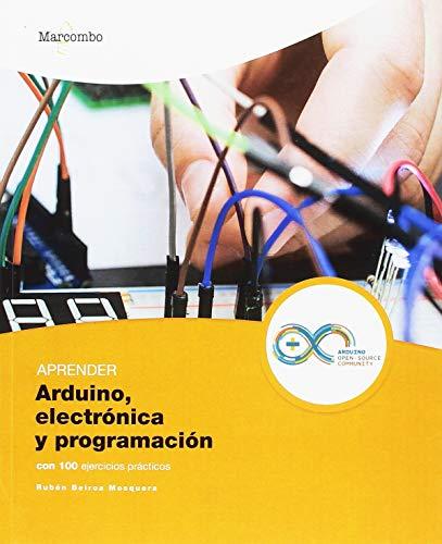 Aprender Arduino, Electrónica y Programación con 100 Ejercicios Prácticos (APRENDER...CON 100 EJERCICIOS PRÁCTICOS)