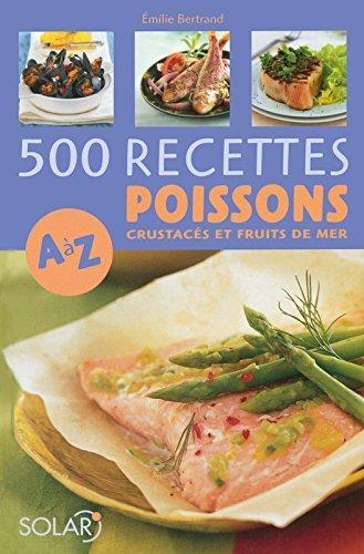 500 recettes de poissons de A à Z de Emilie BERTRAND (28 août 2008) Broché