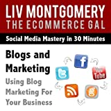 Blogs and Marketing: Using Blog Marketing for Your Business [Clean]