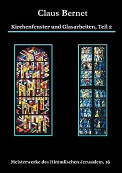 Kirchenfenster und Glasarbeiten, Teil 2: Meisterwerke des Himmlischen Jerusalem, 16 par [Bernet, Claus]