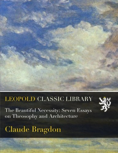 The Beautiful Necessity: Seven Essays on Theosophy and Architecture por Claude Bragdon