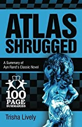 Atlas Shrugged: 100 Page Summary of Ayn Rand's Classic Novel by Lively, Trisha (2012) Paperback