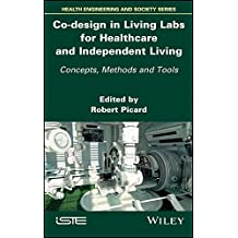 Co-Design in Living Labs for Healthcare and Independent Living: Concepts, Methods and Tools (Health Engineering and Society)
