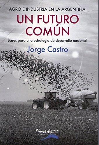 Un futuro común: Agro e industria en la Argentina