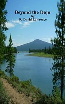 Beyond the Dojo (English Edition) di [Lawrence, R. David]